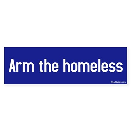 arm the homeless Bumper Sticker