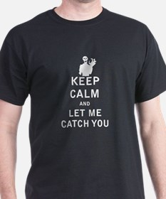 Keep Calm and Let Me Catch You - White T-Shirt