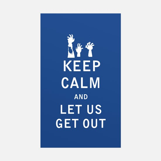 Keep Calm and Let Us Get Out - FULL Decal