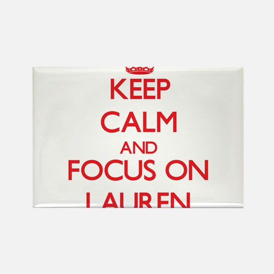 Keep Calm and focus on Lauren Magnets
