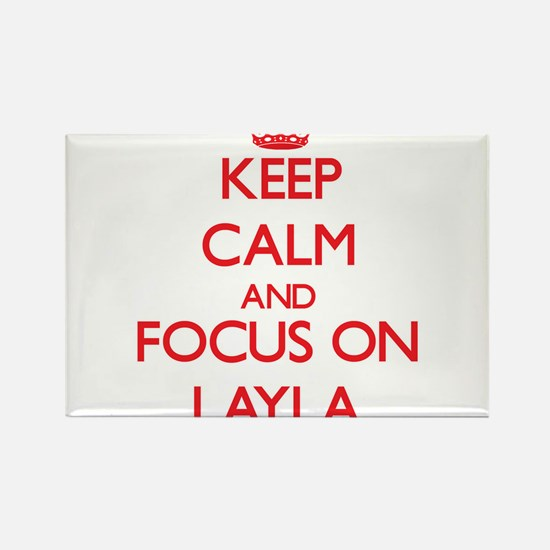 Keep Calm and focus on Layla Magnets