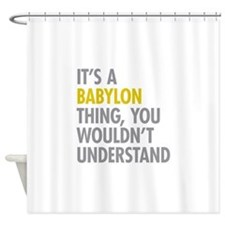 Its A Babylon Thing Shower Curtain
