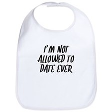 Not Allowed To Date Ever Bib