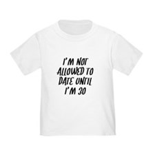 Not Allowed To Date Until Im 30 T-Shirt