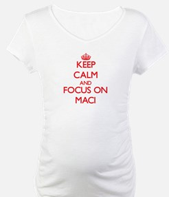 Keep Calm and focus on Maci Shirt