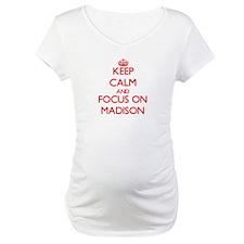 Keep Calm and focus on Madison Shirt