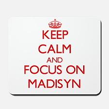 Keep Calm and focus on Madisyn Mousepad