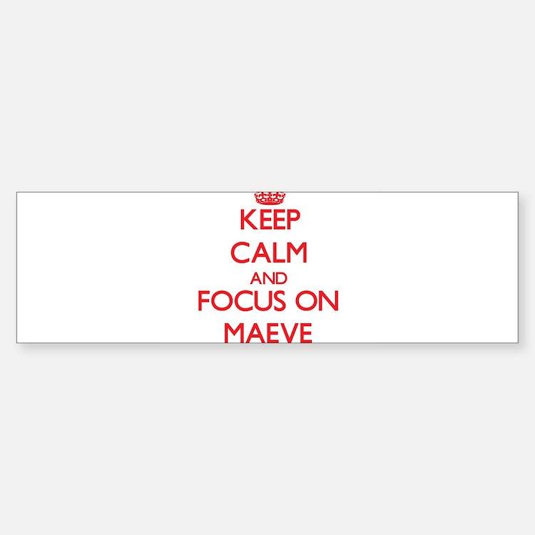 Keep Calm and focus on Maeve Bumper Bumper Bumper Sticker
