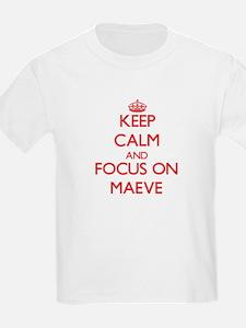 Keep Calm and focus on Maeve T-Shirt