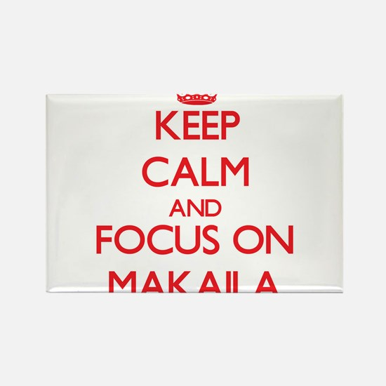Keep Calm and focus on Makaila Magnets