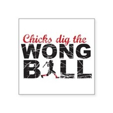 "Chicks Dig The Wong Ball 3"" X 3"" Sticker"