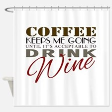 Coffee keeps me going Shower Curtain