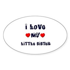 I Love MY LITTLE SISTER Oval Decal