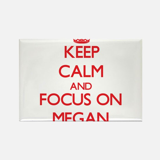 Keep Calm and focus on Megan Magnets