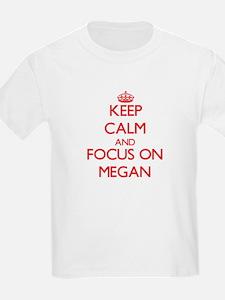 Keep Calm and focus on Megan T-Shirt