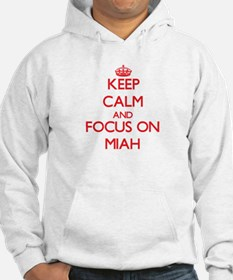 Keep Calm and focus on Miah Hoodie