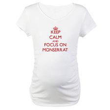Keep Calm and focus on Monserrat Shirt
