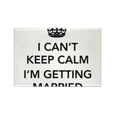I Can't Keep Calm, I'm Getting Married Magnets