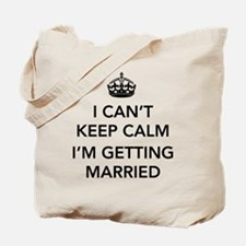 I Can't Keep Calm, I'm Getting Married Tote Bag