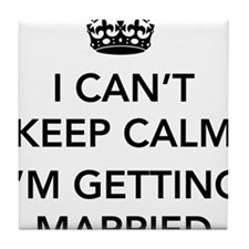 I Can't Keep Calm, I'm Getting Married Tile Coaste