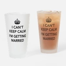 I Can't Keep Calm, I'm Getting Married Drinking Gl