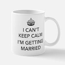 I Can't Keep Calm, I'm Getting Married Mugs