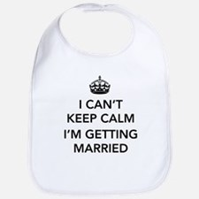 I Can't Keep Calm, I'm Getting Married Bib