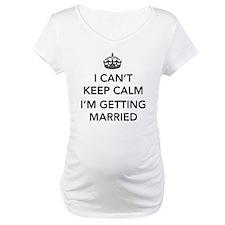 I Can't Keep Calm, I'm Getting Married Shirt