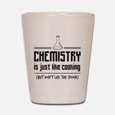 chemistry is like cooking Shot Glass