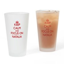 Keep Calm and focus on Natalia Drinking Glass