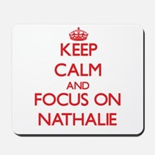 Keep Calm and focus on Nathalie Mousepad