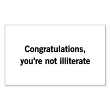 Congratulations, youre not illiterate Decal
