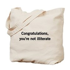 Congratulations, youre not illiterate Tote Bag