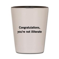 Congratulations, youre not illiterate Shot Glass