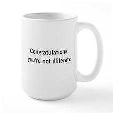 Congratulations, youre not illiterate Mugs