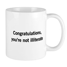 Congratulations, youre not illiterate Mugs