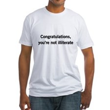 Congratulations, youre not illiterate T-Shirt