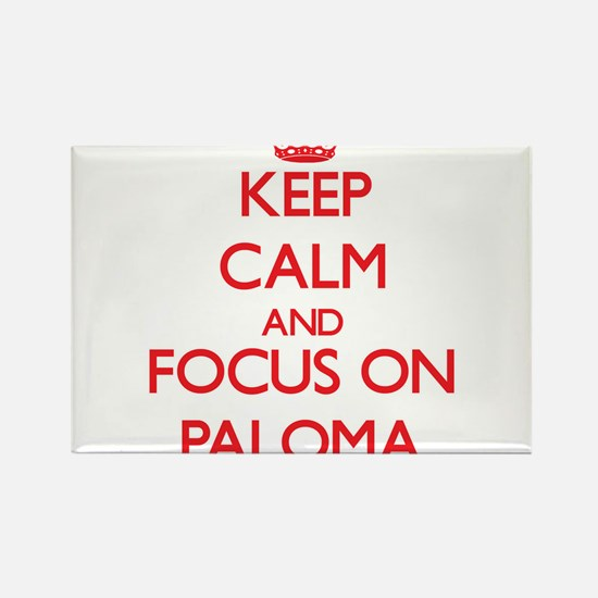Keep Calm and focus on Paloma Magnets