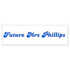 Future Mrs Phillips Bumper Bumper Sticker
