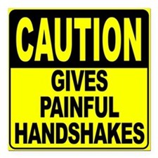 """Gives Painful Handshakes Square Car Magnet 3"""" x 3"""""""