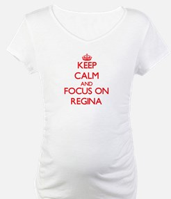 Keep Calm and focus on Regina Shirt