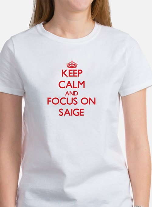 Keep Calm and focus on Saige T-Shirt