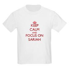 Keep Calm and focus on Sariah T-Shirt