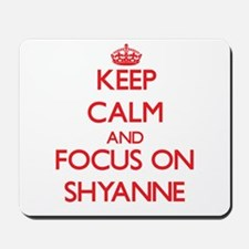 Keep Calm and focus on Shyanne Mousepad