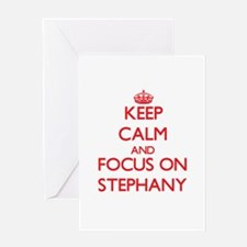 Keep Calm and focus on Stephany Greeting Cards