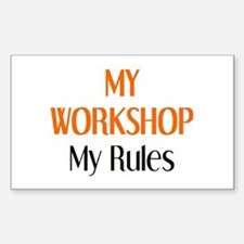 my workshop rules Sticker (Rectangle)