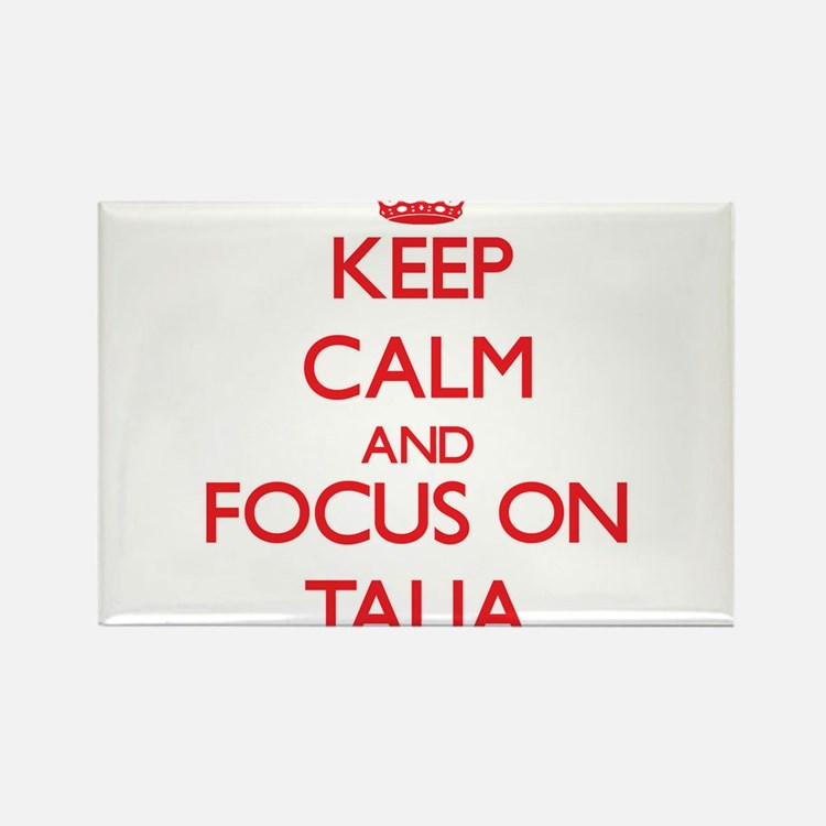 Keep Calm and focus on Talia Magnets