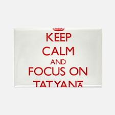 Keep Calm and focus on Tatyana Magnets