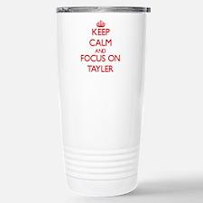 Keep Calm and focus on Tayler Travel Mug
