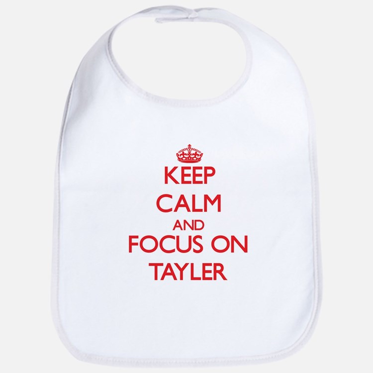 Keep Calm and focus on Tayler Bib